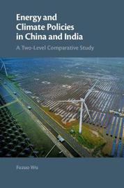 Energy and Climate Policies in China and India by Fuzuo Wu