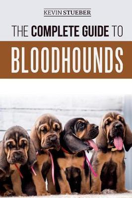 The Complete Guide to Bloodhounds by Kevin Stueber