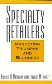 Specialty Retailers -- Marketing Triumphs and Blunders by Ronald D Michman