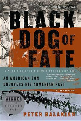 Black Dog of Fate: An American Son Uncovers His Armenian Past by Peter Balakian