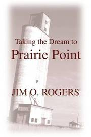 Taking the Dream to Prairie Point by Jim O. Rogers image