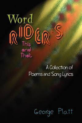 Wordrider's This and That: A Collection of Poems and Song Lyrics by George Platt