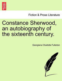 Constance Sherwood, an Autobiography of the Sixteenth Century. by Georgiana Charlotte Fullerton