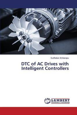 Dtc of AC Drives with Intelligent Controllers by Ambarapu Sudhakar
