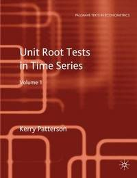 Unit Root Tests in Time Series Volume 1 by Kerry Patterson