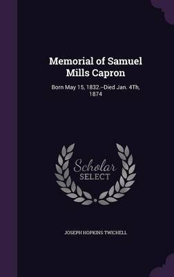 Memorial of Samuel Mills Capron by Joseph Hopkins Twichell