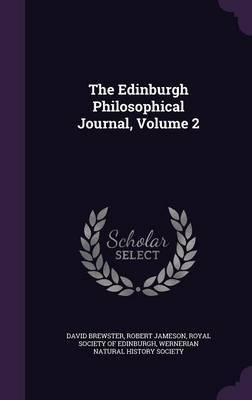 The Edinburgh Philosophical Journal, Volume 2 by David Brewster