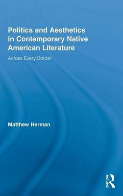 Politics and Aesthetics in Contemporary Native American Literature by Matthew D. Herman