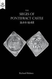 The Sieges of Pontefract Castle 1644-1648 by Richard Holmes