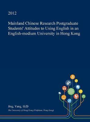 Mainland Chinese Research Postgraduate Students' Attitudes to Using English in an English-Medium University in Hong Kong by Jing Yang image
