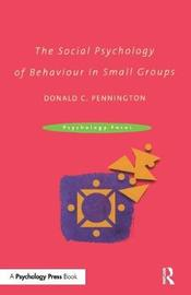 The Social Psychology of Behaviour in Small Groups by Donald C. Pennington image