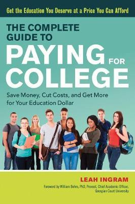 The Complete Guide to Paying for College by Leah Ingram
