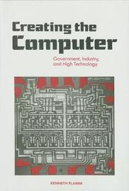 Creating the Computer by Kenneth S. Flamm image