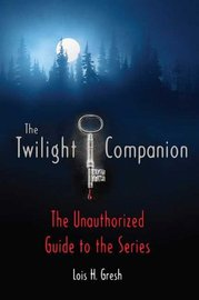 The Twilight Companion: The Unauthorized Guide to the Series by Lois H Gresh image