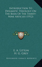 Introduction to Dogmatic Theology on the Basis of the Thirty-Nine Articles (1912) by E. A. Litton image