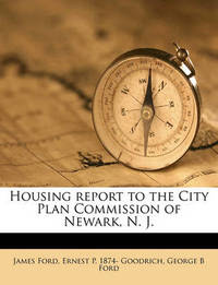 Housing Report to the City Plan Commission of Newark, N. J. by James Ford