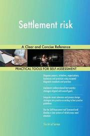 Settlement Risk a Clear and Concise Reference by Gerardus Blokdyk