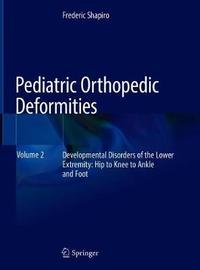 Pediatric Orthopedic Deformities, Volume 2 by Frederic Shapiro