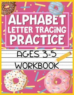 Alphabet Letter Tracing Practice Ages 3-5 Workbook by Christina Romero