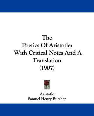 The Poetics of Aristotle: With Critical Notes and a Translation (1907) by * Aristotle