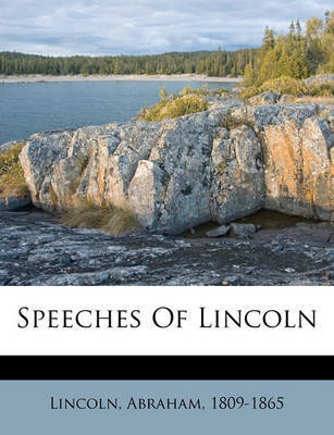 Speeches of Lincoln by Abraham Lincoln