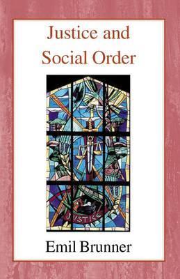 Justice and Social Order by Emil Brunner
