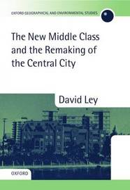 The New Middle Class and the Remaking of the Central City by David Ley image