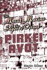 The Moral Maxims of the Sages of Israel: Pirkei Avot by Martin Sicker