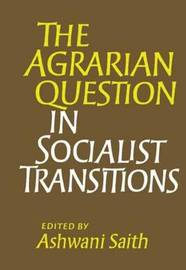 The Agrarian Question in Socialist Transitions by Ashwani Saith