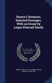 Donne's Sermons; Selected Passages, with an Essay by Logan Pearsall Smith by John Donne