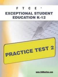 FTCE Exceptional Student Education K-12 Practice Test 2 by Sharon A Wynne