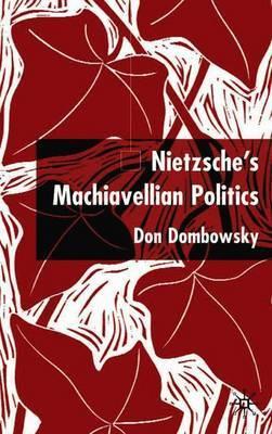 Nietzsche's Machiavellian Politics by Don Dombowsky