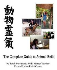 The Complete Guide to Animal Reiki by Sarah Berrisford