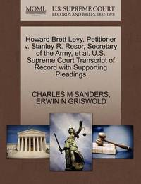 Howard Brett Levy, Petitioner V. Stanley R. Resor, Secretary of the Army, et al. U.S. Supreme Court Transcript of Record with Supporting Pleadings by Charles M Sanders