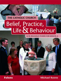 GCSE Religious Studies: Catholic Church: Belief, Practice, Life & Behaviour Student Book Edexcel/A by Michael Keene image