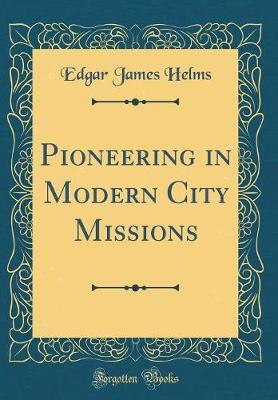 Pioneering in Modern City Missions (Classic Reprint) by Edgar James Helms image