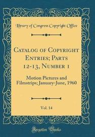 Catalog of Copyright Entries; Parts 12-13, Number 1, Vol. 14 by Library of Congress Copyright Office image