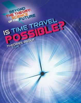 Is Time Travel Possible? Theories about Time by Tom Jackson image