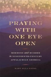 Praying with One Eye Open by Mary Ella Engel