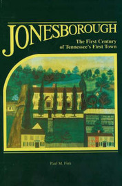 Jonesborough: The First Century of Tennessee's First Town by Paul M. Fink image