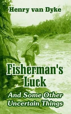 Fisherman's Luck: And Some Other Uncertain Things by Henry Van Dyke image
