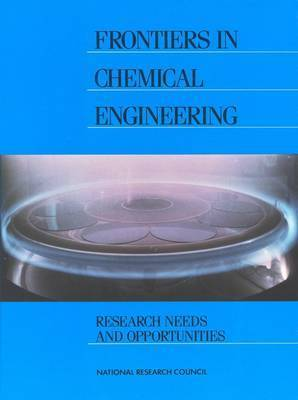 Frontiers in Chemical Engineering by Committee on Chemical Engineering Frontiers: Research Needs and Opportunities