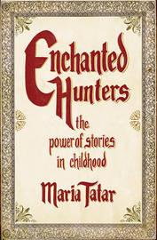 Enchanted Hunters by Maria Tatar