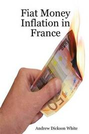 Fiat Money Inflation in France by A D White