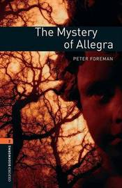 Oxford Bookworms Library: Level 2: The Mystery of Allegra by Peter Foreman