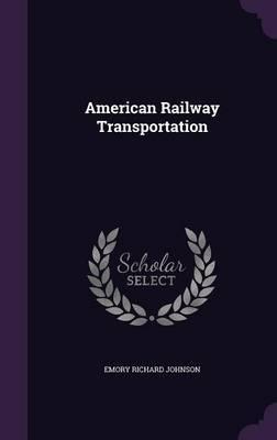 American Railway Transportation by Emory Richard Johnson image