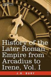 History of the Later Roman Empire from Arcadius to Irene, Vol. I by J.B. Bury image
