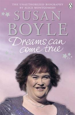 Susan Boyle: Dreams Can Come True by Alice Montgomery