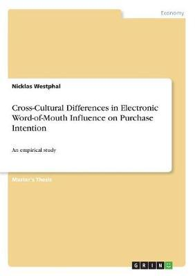 Cross-Cultural Differences in Electronic Word-Of-Mouth Influence on Purchase Intention by Nicklas Westphal