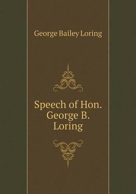 Speech of Hon. George B. Loring by George Bailey Loring